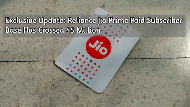 Exclusive Update: Reliance Jio Prime Paid Subscriber Base Has Crossed 45 Million